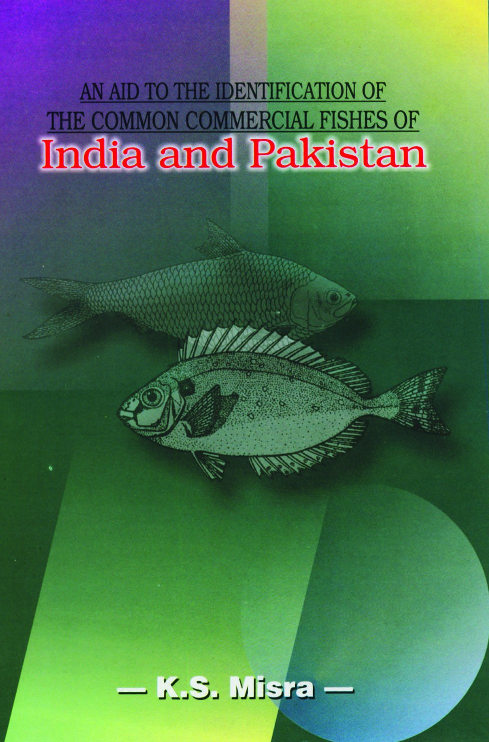 An Aid to the Identification of the Common Commercial Fishes of Indian and Pakistan