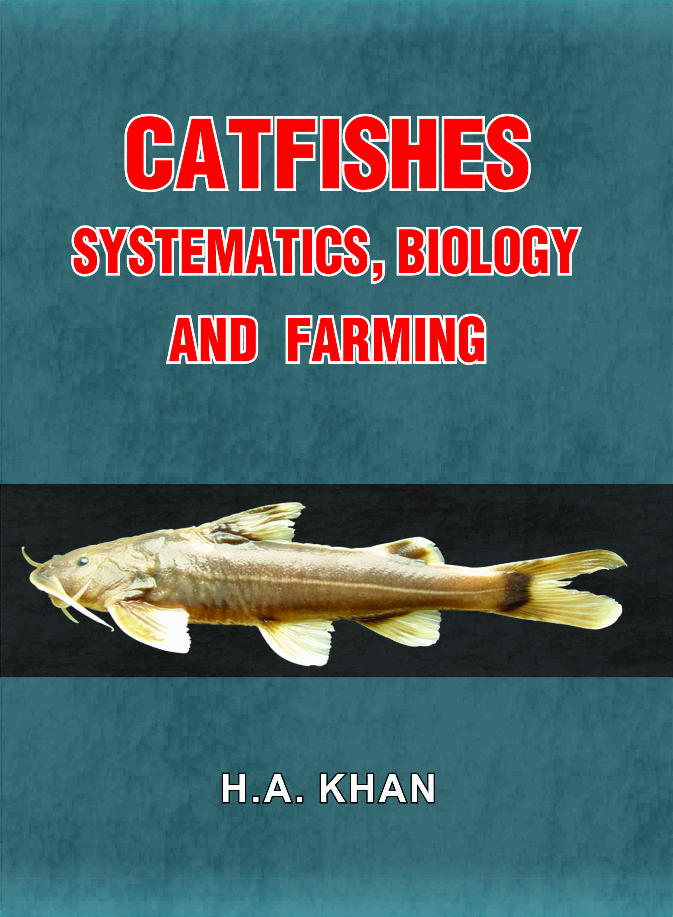 CATFISHES Systematics, Biology & Farming